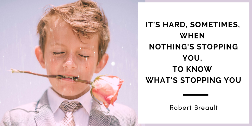 Business Mindset Quote: It's hard sometimes, when nothing's stopping you, to know what's stopping you. Robert Breault.